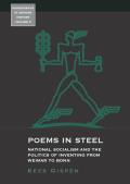 Poems in Steel: National Socialism and the Politics of Inventing from Weimar to Bonn