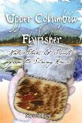 Upper Columbia Flyfisher: Notes, Stories & Secrets from the Shining Reach