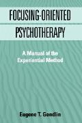 Focusing Oriented Psychotherapy A Manual of the Experiential Method