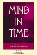 Mind in Time the Dynamics of Thought, Reality, and Consciousness