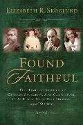 Found Faithful: The Timeless Stories of Charles Spurgeon, Amy Carmichael, C.S. Lewis, Ruth Bell Graham, and Others