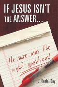 If Jesus Isn't the Answer... He Sure Asks the Right Questions!