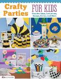 Crafty Parties for Kids: Creative Ideas, Invitations, Games, Favors, and More