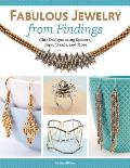 Fabulous Jewelry from Findings: Chic Designs Using Spacers, Caps, Clasps, and More