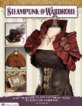 Steampunk Your Wardrobe Easy Projects to Add Victorian Flair to Everyday Fashions