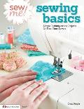 Sew Me! Sewing Basics: Simple Techniques and Projects for First-Time Sewers