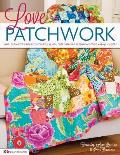 Love Patchwork Simple Projects & Ideas for Colorful Quilts Cute Cushions Fresh Home Style & Quick Gifts