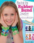 Hooked on Rubber Band Jewelry: 12 Off-The-Loom Designs for Bracelets, Necklaces, and Other Accessories