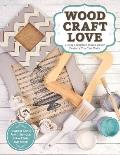 Wood, Craft, Love: Vintage-Inspired Home Decor Projects You Can Make (Includes Chalk Paint, Stencils, Spray Paint, and More!)