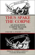 Thus Spake the Corpse: An Exquisite Corpse Reader, 1988-1998: Volume One: Poetry & Essays