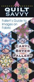 Quilt Savvy: Fallert's Guide to Images on Fabric