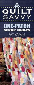 Quilt Savvy One Patch Scrap Quilts
