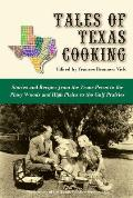 Tales of Texas Cooking: Stories and Recipes from the Trans Pecos to the Piney Woods and High Plains to the Gulf Prairies