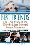 Best Friends The True Story of the Worlds Most Beloved Animal Sanctuary