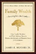 Family Wealth Keeping It in the Family How Family Members & Their Advisers Preserve Human Intellectual & Financial Assets for Generations