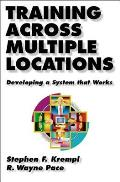 Training Across Multiple Locations Developing a System That Works