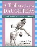 A Toolbox for Our Daughters: Building Strength, Confidence, and Integrity