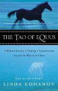 Tao of Equus A Womans Journey of Healing & Transformation Through the Way of the Horse