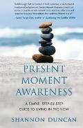 Present Moment Awareness A Simple Step By Step Guide to Living in the Now
