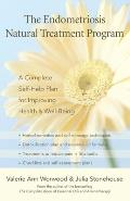 Endometriosis Natural Treatment Program A Complete Self Help Plan for Improving Health & Well Being
