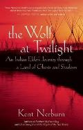 Wolf at Twilight An Indian Elders Journey Through a Land of Ghosts & Shadows