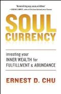 Soul Currency Investing Your Inner Wealth for Fulfillment & Abundance