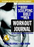 The Body Sculpting Bible for Men Workout Journal: The Ultimate Men's Body Sculpting and Bodybuilding Guide Featuring the Best Weight Training Workouts