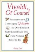 Vivaldi Of Course Provocative & Challenging Quizzes for Over Educated Really Smart People Who Have Nothing Better to Do