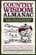 Country Wisdom Almanac 373 Tips Crafts Home Improvements Recipes & Homemade Remedies