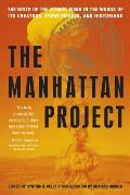 Manhattan Project The Birth of the Atomic Bomb in the Words of Its Creators Eyewitnesses & Historians