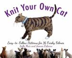Knit Your Own Cat Easy to Follow Patterns for 16 Frisky Felines