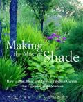 Making the Most of Shade How to Plan Plant & Grow a Fabulous Garden That Lightens Up the Shadows