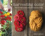 Harvesting Color How to Find Plants & Make Natural Dyes