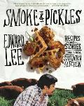 Smoke & Pickles Recipes & Stories from a New Southern Kitchen