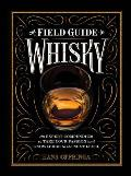Field Guide to Whiskey Everything You Need to Know about the New World of Whiskey