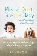 Please Dont Bite the Baby Keeping Your Kids & Your Dogs Safe & Happy Together