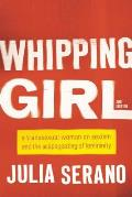 Whipping Girl A Transsexual Woman on Sexism & the Scapegoating of Femininity
