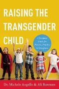 Raising the Transgender Child A Complete Guide for Parents Families Teachers & Friends