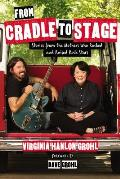 From Cradle to Stage Stories from the Mothers Who Rocked & Raised Rock Stars