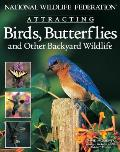 National Wildlife Federation Attracting Birds, Butterflies & Backyard Wildlife