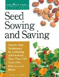 Seed Sowing & Saving Step By Step Techniques for Collecting & Growing More Than 100 Vegetables Flowers & Herbs