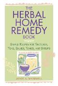 Herbal Home Remedy Book Simple Recipes for Tinctures Teas Salves Tonics & Syrups