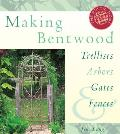 Making Bentwood Trellises Arbors Gates & Fences