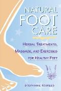 Natural Foot Care Herbal Treatments Massage & Exercises for Healthy Feet