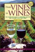 From Vines to Wines The Complete Guide to Growing Grapes & Making Your Own Wine