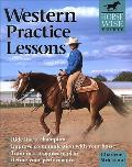 Western Practice Lessons Horse Wise Guide Ride Like a Champion Train in a Progressive Plan Improve Communication with Your Horse Refine Your Per