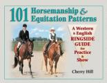 101 Horsemanship & Equitation Patterns A Western & English Ringside Guide for Practice & Show