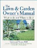 The Lawn & Garden Owner's Manual: What to Do and When to Do It