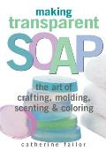 Making Transparent Soap The Art of Crafting Molding Scenting & Coloring
