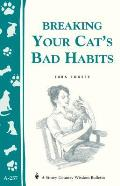 Breaking Your Cat's Bad Habits: Storey Country Wisdom Bulletin A-257